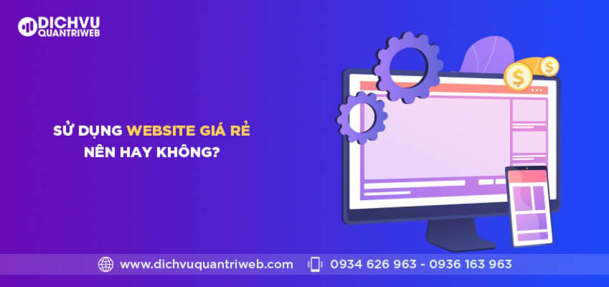 dichvuquantriweb-su-dung-website-gia-re-nen-hay-khong-01